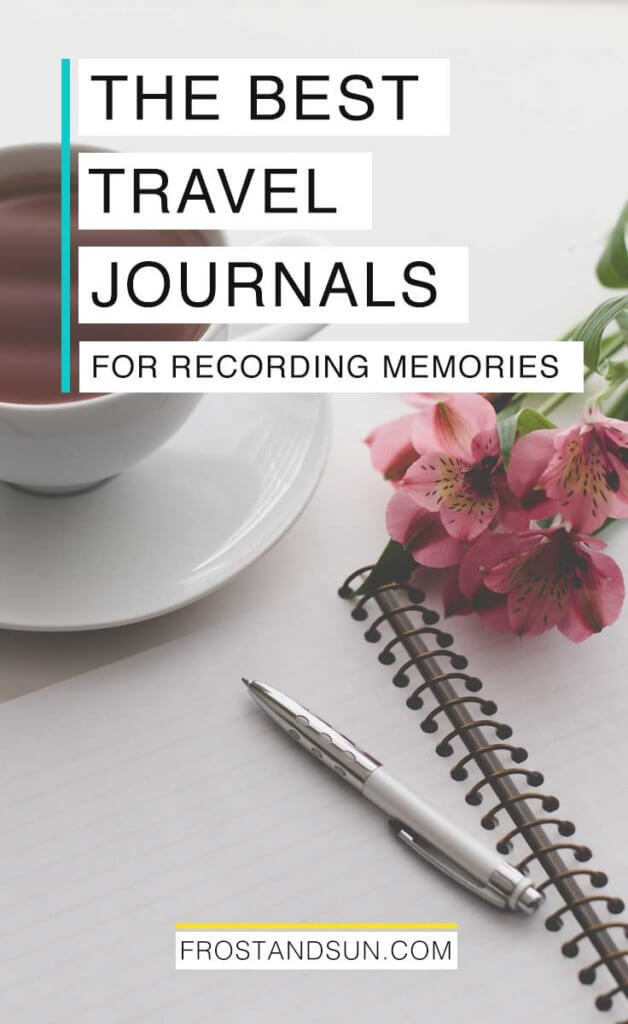 "Closeup of an open lined notebook with a pen and bunch of pink flowers lying on top, with a cup of tea nearby. Overlying text reads ""The Best Travel Journals for Recording Memories."""