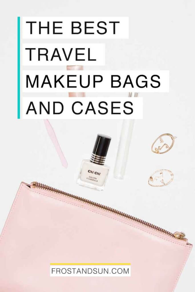 "Flatlay photo of a pink makeup bag and a few makeup items poking out. Overlying text reads ""The Best Travel Makeup Bags and Cases."""