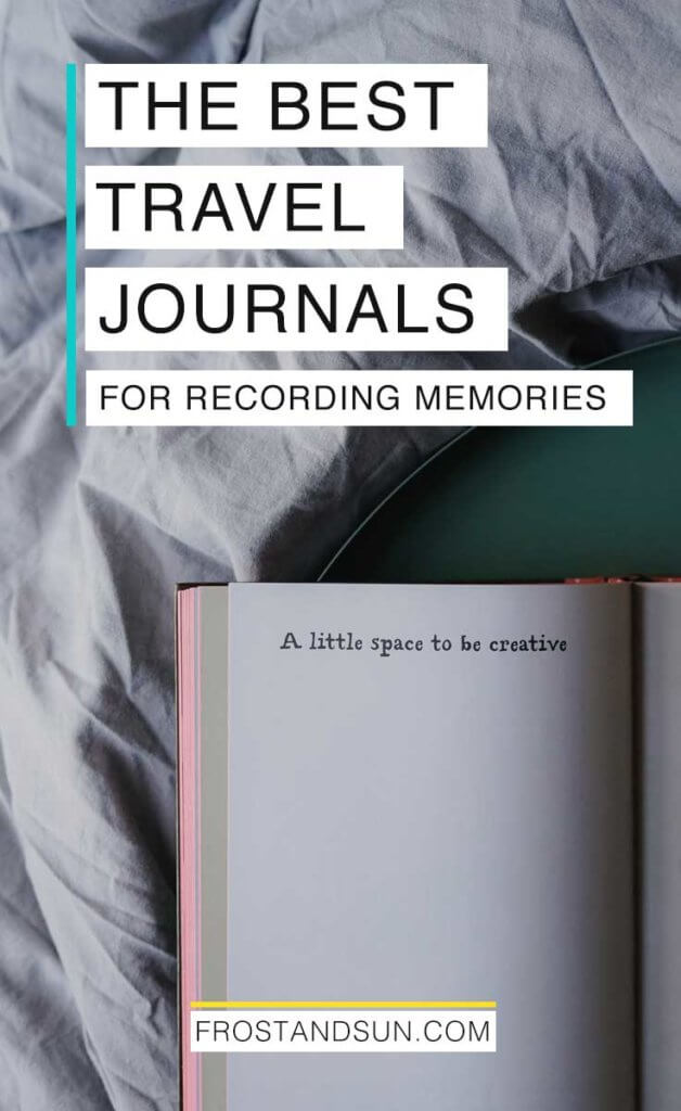 "Flatlay of a journal open to a page that reads ""A little space to be creative."" The book is lying on top of a tray atop of a poofy comforter. Overlying text reads ""The Best Travel Journals for Recording Memories."""
