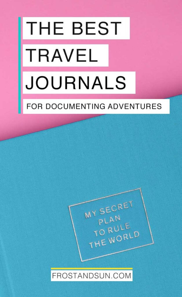 "Closeup of a turquoise journal that says ""My Secret Plan to Rule the World"" on the cover, atop a bright pink background. Overlying text reads ""The Best Travel Journals for Documenting Adventures."""