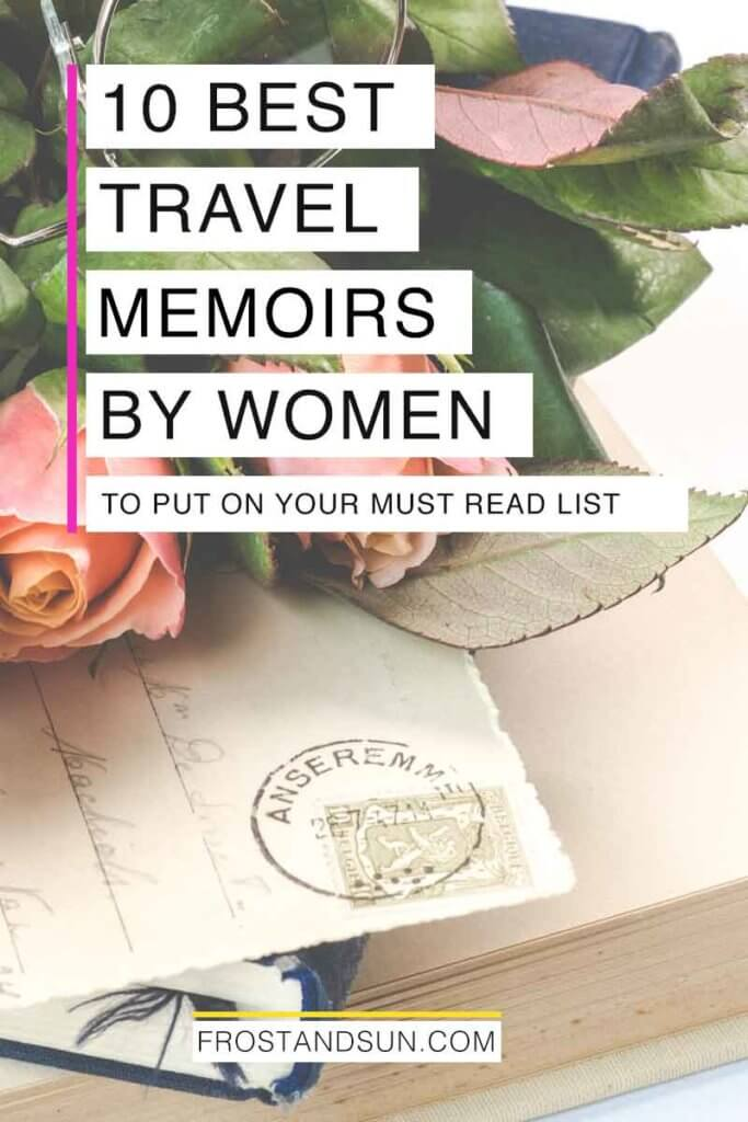 "Closeup of a stack of books, a postcard, and pink roses. Overlying text reads ""10 Best Travel Memoirs by Women to Put on Your Must Read List."""