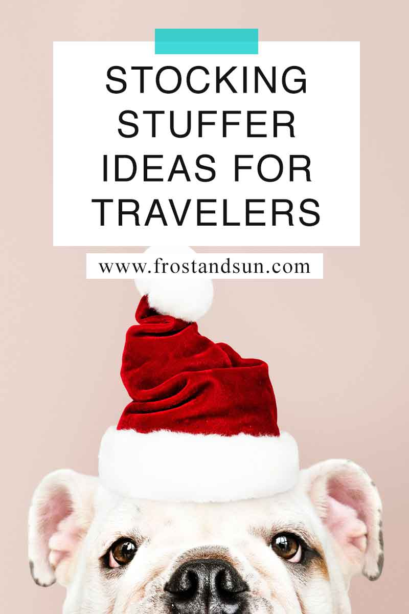 The Best Stocking Stuffer Ideas for Travelers