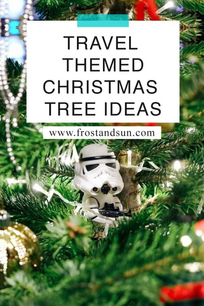 """Closeup of tree with lights and a stormtrooper ornament. Overlying text reads """"Travel Themed Christmas Tree Ideas."""""""