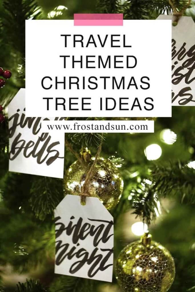 """Closeup of a tree with gold ornaments. Overlying text reads """"Travel Themed Christmas Tree Ideas."""""""