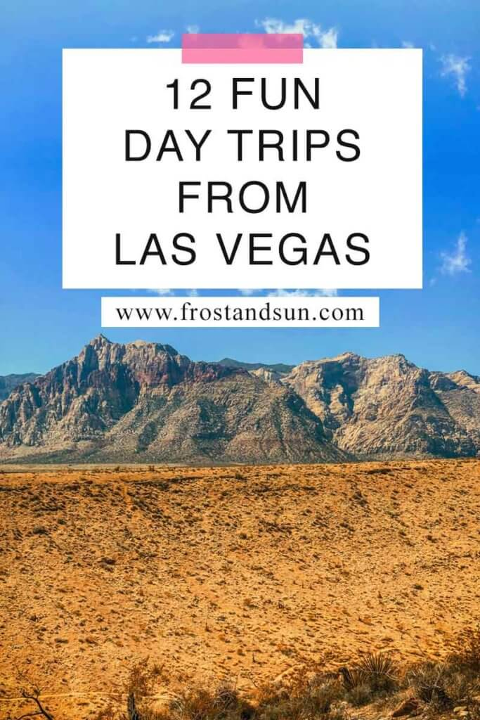 """Landscape view of desert and mountains. Overlying text reads """"12 Fun Day Trips from Las Vegas."""""""