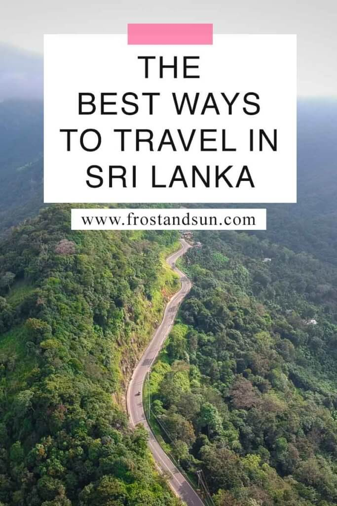"Aerial view of a hill with a road winding up it. Overlying text reads ""The Best Ways to Travel in Sri Lanka."""