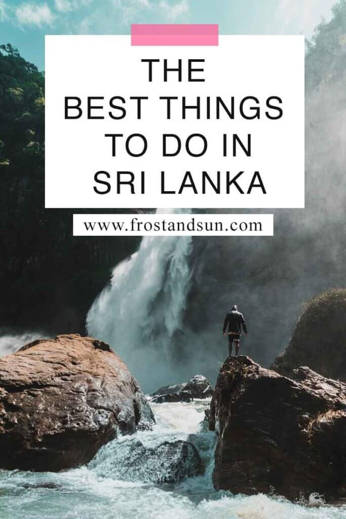 """Photo of a person standing on a large rock with a waterfall in the background. Overlying text reads """"The Best Things to Do in Sri Lanka."""""""