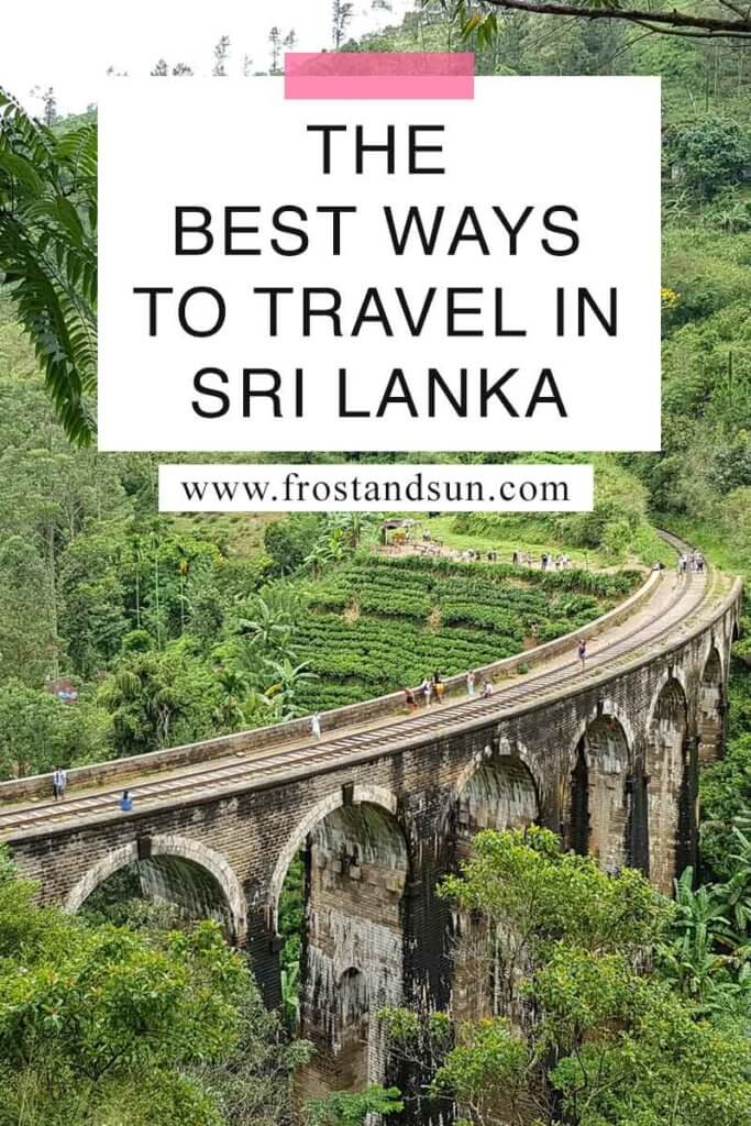 "Aerial view of the 7 arch bridge in Sri Lanka. Overlying text reads ""The Best Ways to Travel in Sri Lanka."""