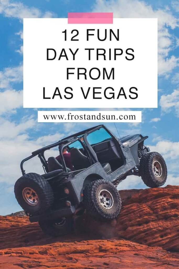 """Close oup of a JEEP overlanding on red rocks. Overlying text reads """"12 Fun Day Trips from Las Vegas."""""""