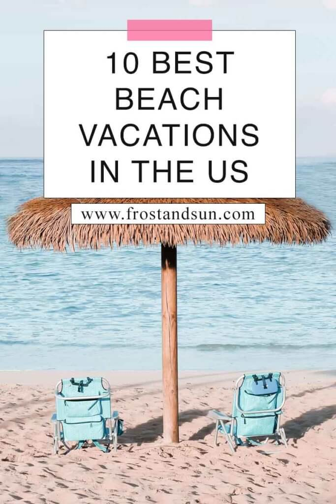 "Photo of 2 blue beach chairs under a straw umbrella, looking toward the ocean. Overlying text reads ""10 Best Beach Vacations in the US."""