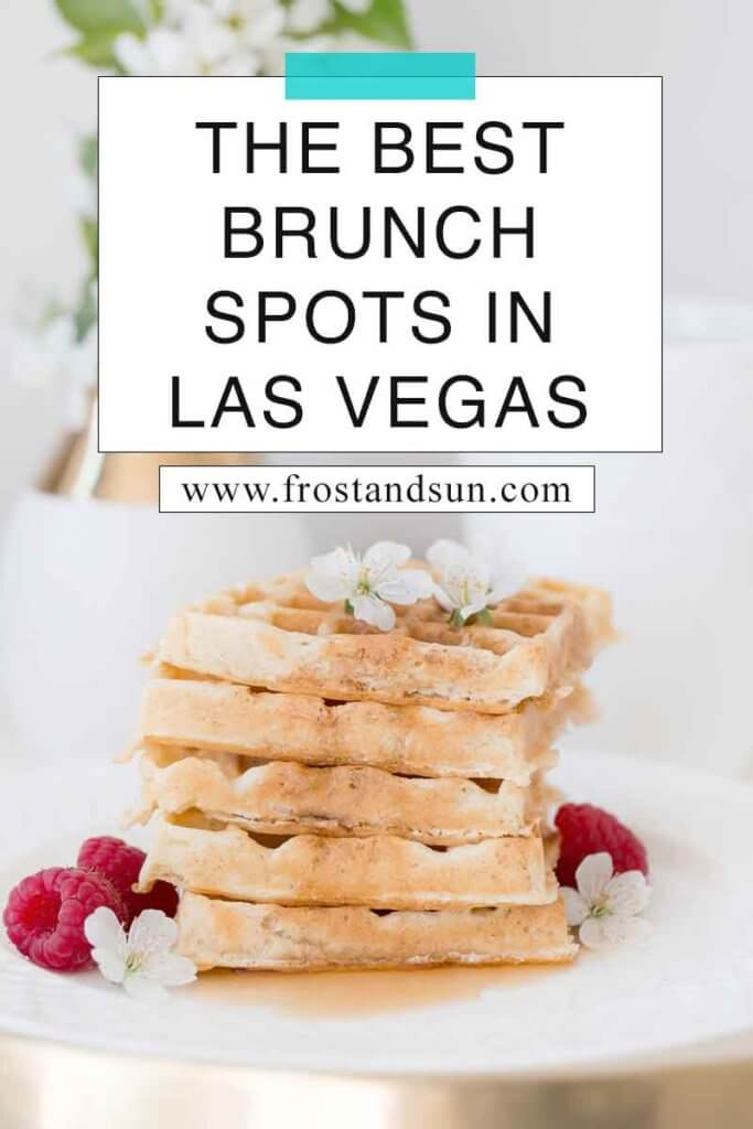"""Closeup of a stack of waffles with floral and berry garnish. Overlying text reads """"The Best Brunch Spots in Las Vegas."""""""