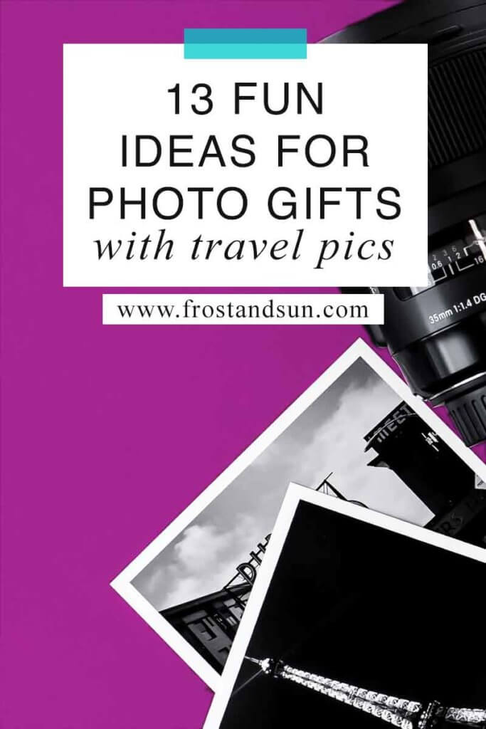 """Photo of 2 black & white travel photos and a camera lens on top of a violet colored surface. Overlying text reads """"13 Fun Ideas for Photo Gifts with Travel Pics."""""""