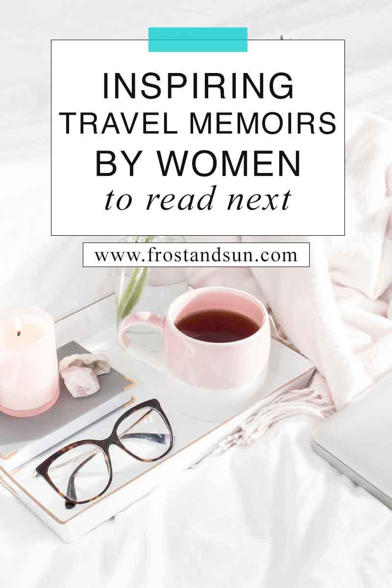 20 Inspiring Travel Memoirs by Women to Read Next