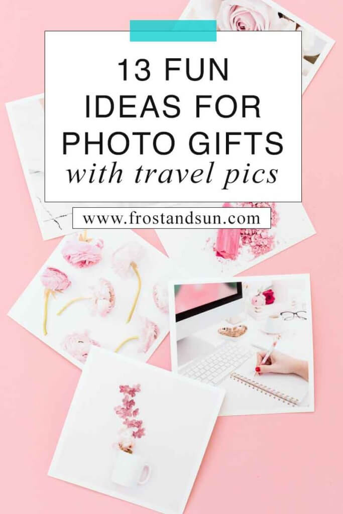 """Photo of pink-themed photos in a pile on top of a pink surface. Overlying text reads """"13 Fun Ideas for Photo Gifts with Travel Pics."""""""