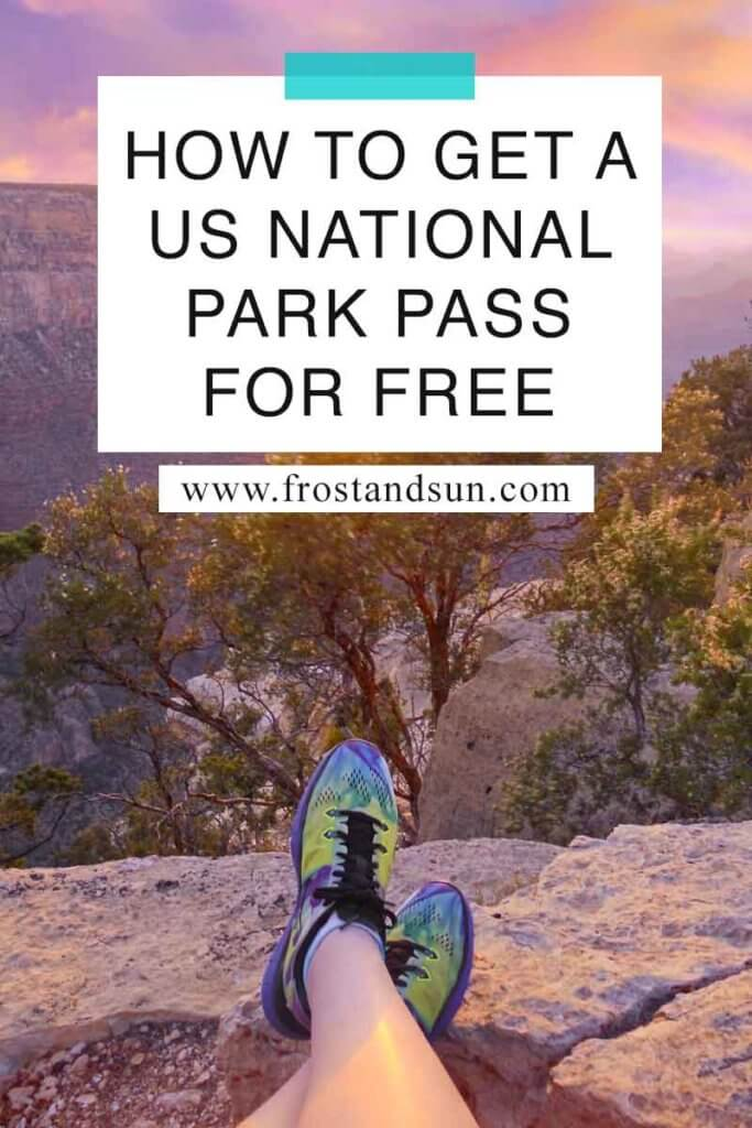 "Close up of a person's legs wearing sneakers while overlooking the Grand Canyon National Park. Overlying text reads ""How to Get a US National Park Pass for Free."""