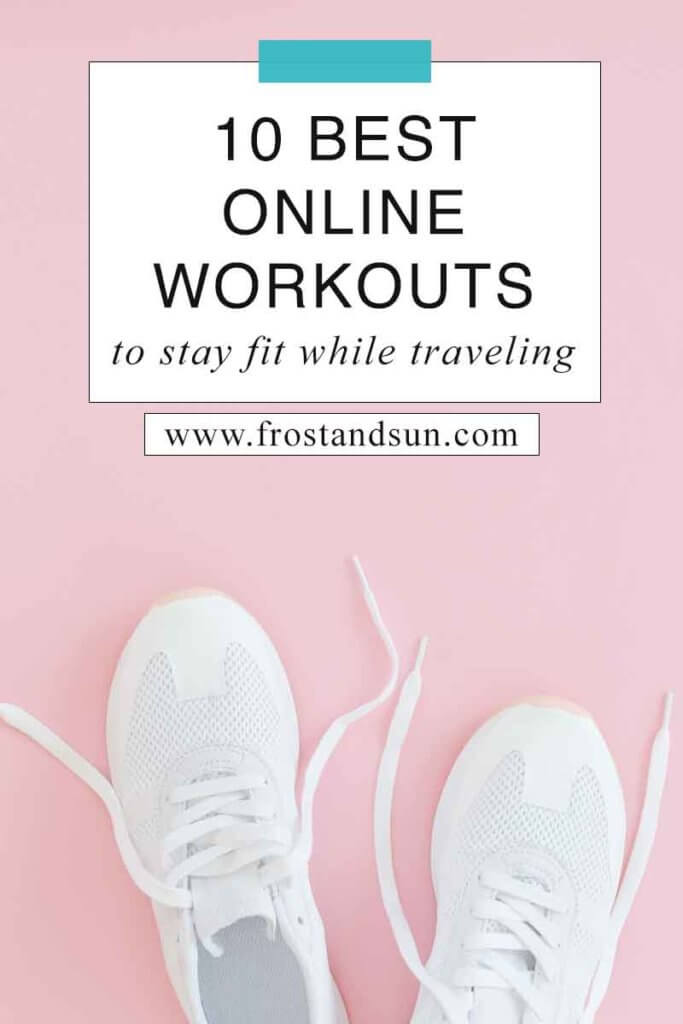 """Flat lay photo of a pair of white sneakers on a pink surface. Overlying text reads """"10 Best Online Workouts to Stay Fit While Traveling."""""""