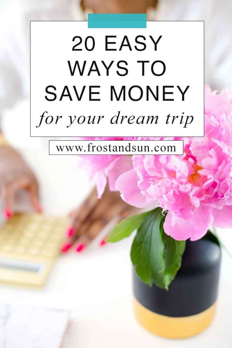 Are you dreaming of a vacation but aren\'t sure how you can afford it? Check out these 20 easy ways to save money for your dream trip. #money #budgettraveltips #personalfinance
