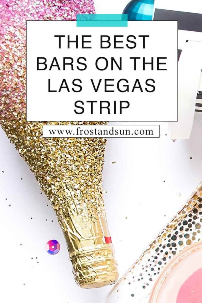 "Flat lay photo of a glitter-encrusted champagne bottle, part of a champagne glass, and other baubles. Overlying text reads ""The Best Bars on the Las Vegas Strip."""