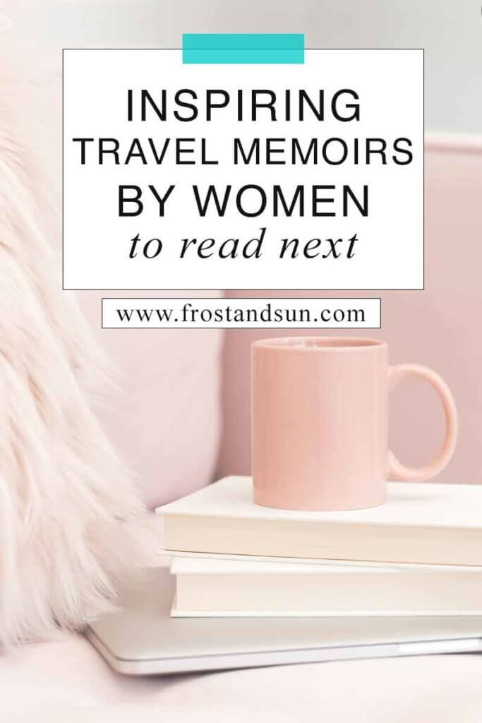 "Close up of a pink chair with a pile of books with a mug on top. Overlying text reads ""Inspiring Travel Memoirs by Women to Read Next."""