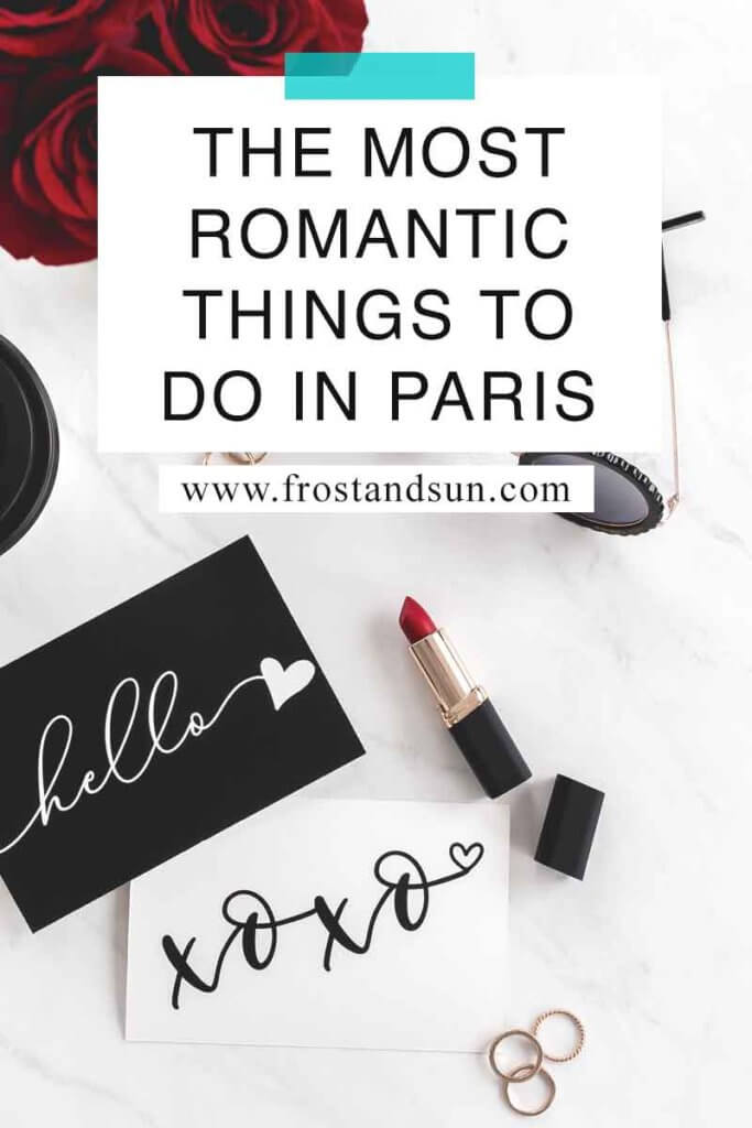"Flat lay photo with red roses, red lipstick, wedding bands, sunglasses, and 2 cards that say ""hello"" and ""xoxo"". Overlying text reads ""The Most Romantic Things to Do in Paris."""