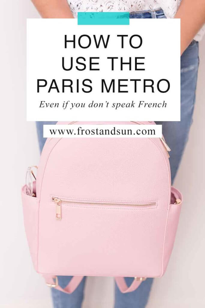 """Photo of a woman from the waist down. She is holding a pink leather backpack. Overlying text reads """"How to Use the Paris Metro."""""""