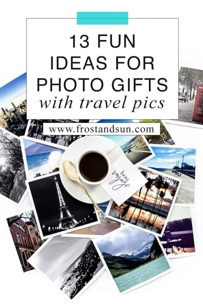 """Flat lay photo of a pile of travel photos with a cup of espresso in the middle of the pile. Overlying text reads """"13 Fun Ideas for Photo Gifts with Travel Pics."""""""