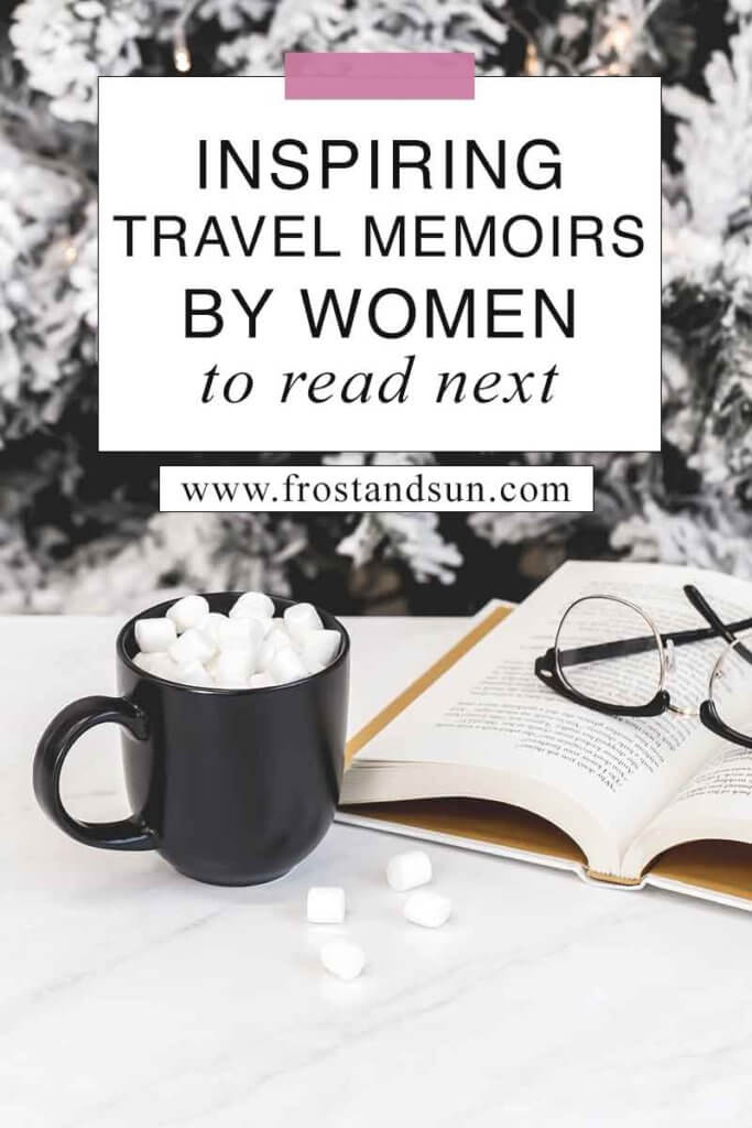 "Closeup of an open book with reading glasses on top with a black mug with hot cocoa and marshmallows. Overlying text reads ""Inspiring Travel Memoirs by Women to Read Next."""