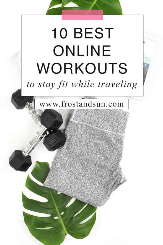 """Flat lay photo of workout gear, hand weights, an iPad, and tropical leaves. Overlying text reads """"10 Best Online Workouts to Stay Fit While Traveling."""""""