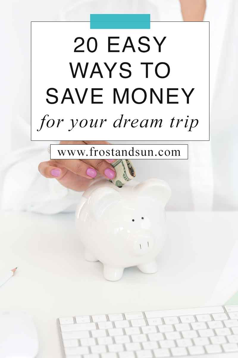 20 Easy Ways to Save Money for Your Dream Trip