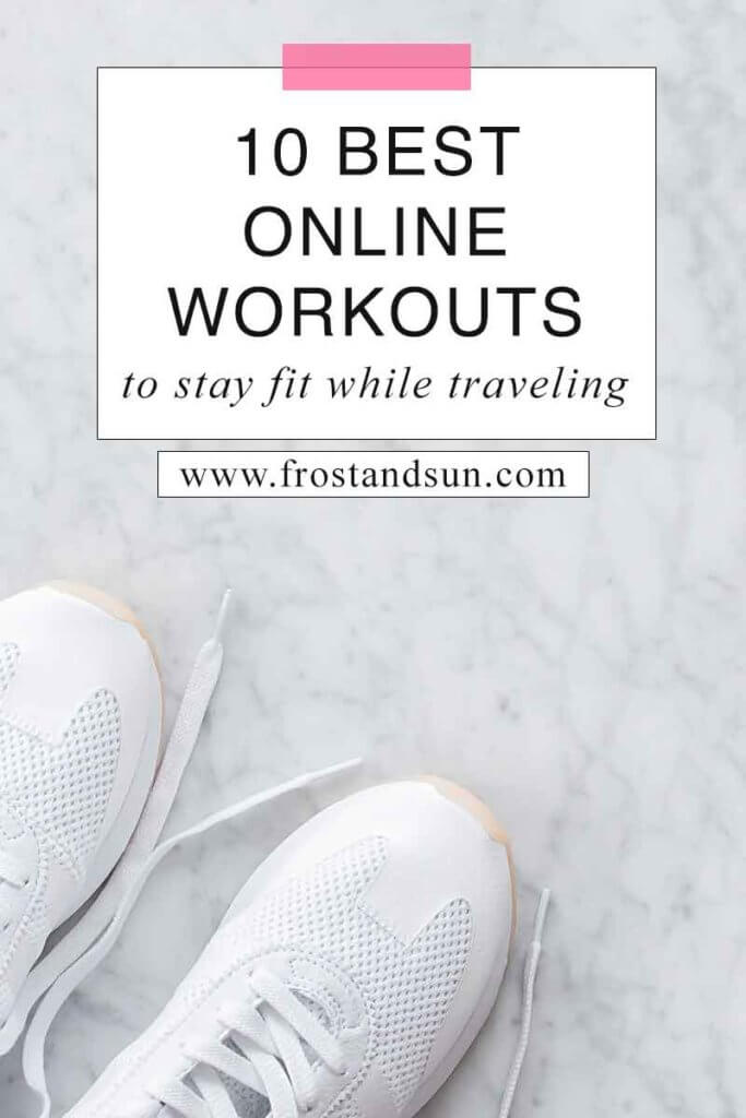 """Flat lay photo of white sneakers on a marble counter. Overlying text reads """"10 Best Online Workouts to Stay Fit While Traveling."""""""