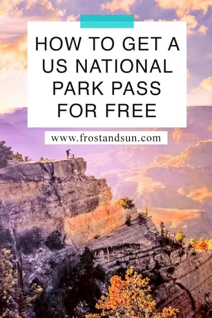 "Landscape image of Grand Canyon National Park during sunset with a couple standing on a ledge in the background. Overlying text reads ""How to Get a US National Park Pass for Free."""