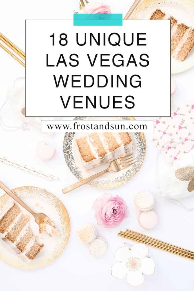 "Flat lay photo of a table with small plates with cake slices, with macarons and flowers adorning the table. Overlying text reads ""18 Unique Las Vegas Wedding Venues."""