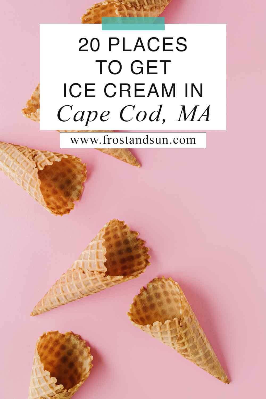 20 Delightful Places to Get Ice Cream in Cape Cod
