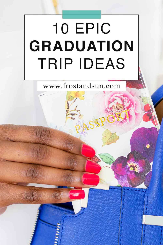 10 Graduation Trip Ideas that Make Perfect Graduation Gifts