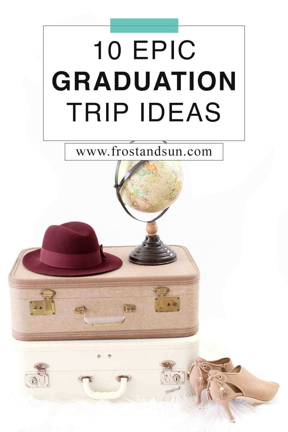 10 Graduation Trip Ideas that are Perfect for a Graduation Gift