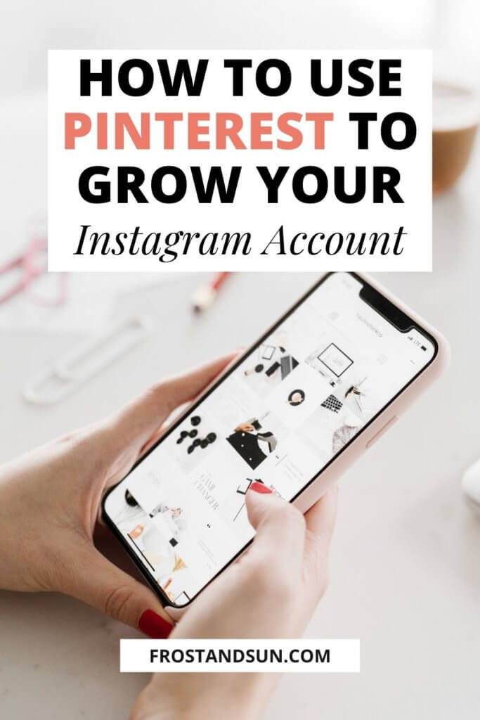 "Closeup of a woman holding an iPhone open to an Instagram feed. Overlying text reads ""How to Use Pinterest to Grow Your Instagram Account."""