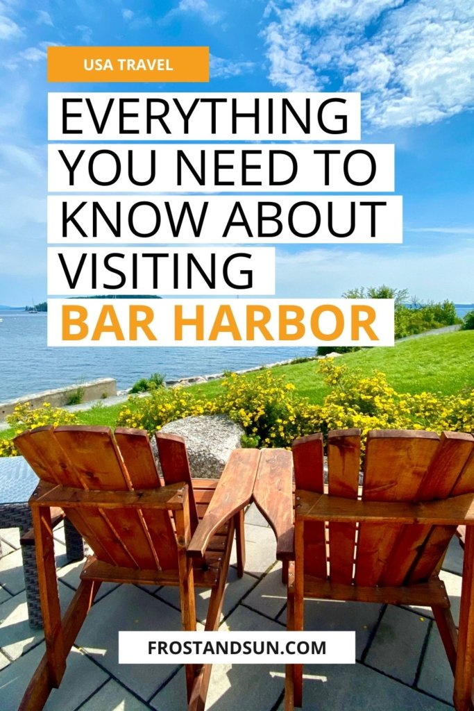 "Photo from behind 2 Adirondack-style chairs overlooking the ocean in Bar Harbor, Maine. Overlying text reads ""USA Travel: Everything You Need to Know About Visiting Bar Harbor."""