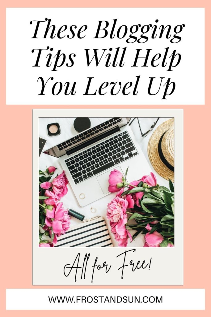 "Photo collage with a Polaroid-style frame with a flatlay photo of a desk, laptop, flowers, and makeup. Text at top reads ""These blogging tips will help you level up."""