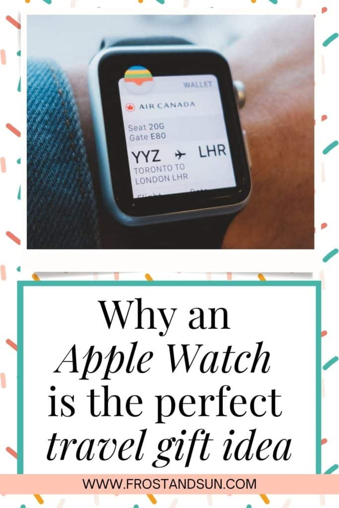 """Collage with a photo stacked vertically above text. The photo includes a closeup of a wrist with a boarding pass on a smart watch. Text below reads """"Why an Apple Watch is the Perfect Travel Gift Idea."""""""