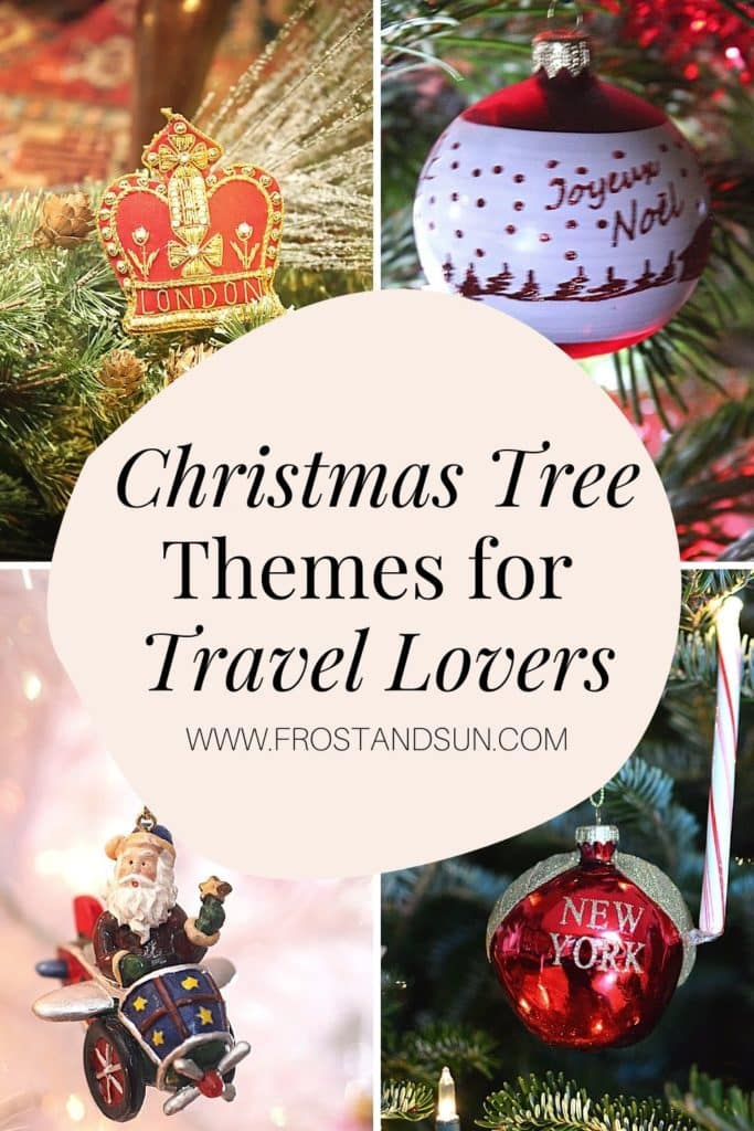 "4 photos in a grid with a closeup of a travel themed Christmas tree ornament. Overlying text reads ""Christmas Tree Themes for Travel Lovers."""