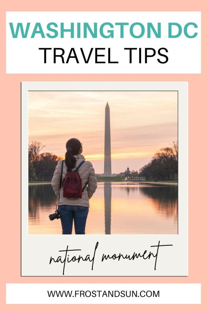 """Collage with text at the top that reads """"Washington DC Travel Tips,"""" and a Polaroid-style frame with a photo of a woman looking at the National Monument during sunset with her back to the camera."""