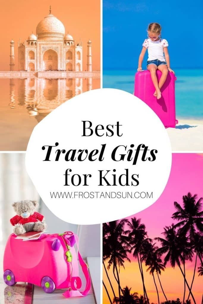 "A grid of 4 photos, clockwise from top left: The Taj Mahal, a girl sitting on a suitcase at the beach, a closeup of the silhouette of palm trees against a pink and orange sky, and a close up of a stuffed animal sitting on a kids ride on suitcase. Overlying text in the middle reads ""Best Travel Gifts for Kids."""