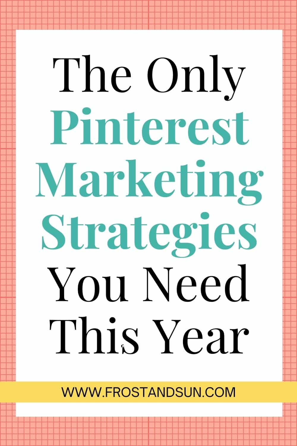 Pinterest Marketing Strategies: 5 Top Tips for Pinterest Success This Year