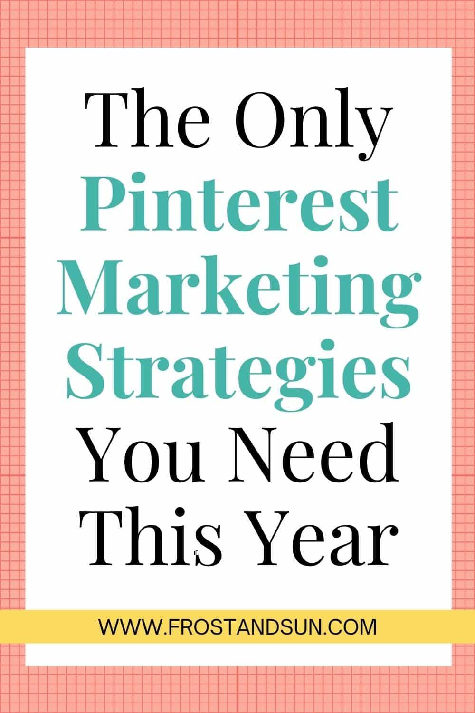 Pinterest Marketing Strategies: 5 Tips for Pinterest Success