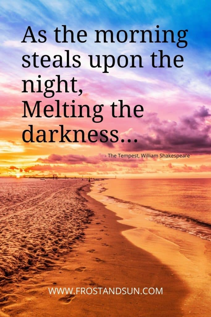 """Photo of a colorful sunrise at the beach. Text above reads """"As the morning steals upon the night, Melting the darkness..."""""""