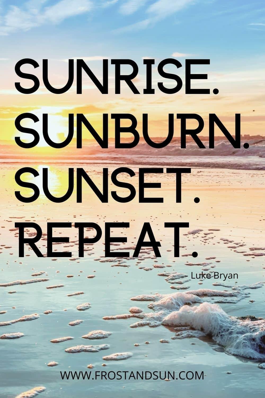 Photo of a sunset at a beach. Text overlay reads song lyrics: Sunrise. Sunburn. Sunset. Repeat.