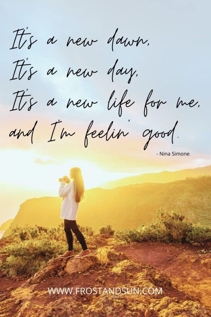 """Photo of a woman standing on top of a mountain with binoculars in her hands. Text above reads """"It's a new dawn. It's a new day. It's a new life for me. And I'm feelin' good."""""""