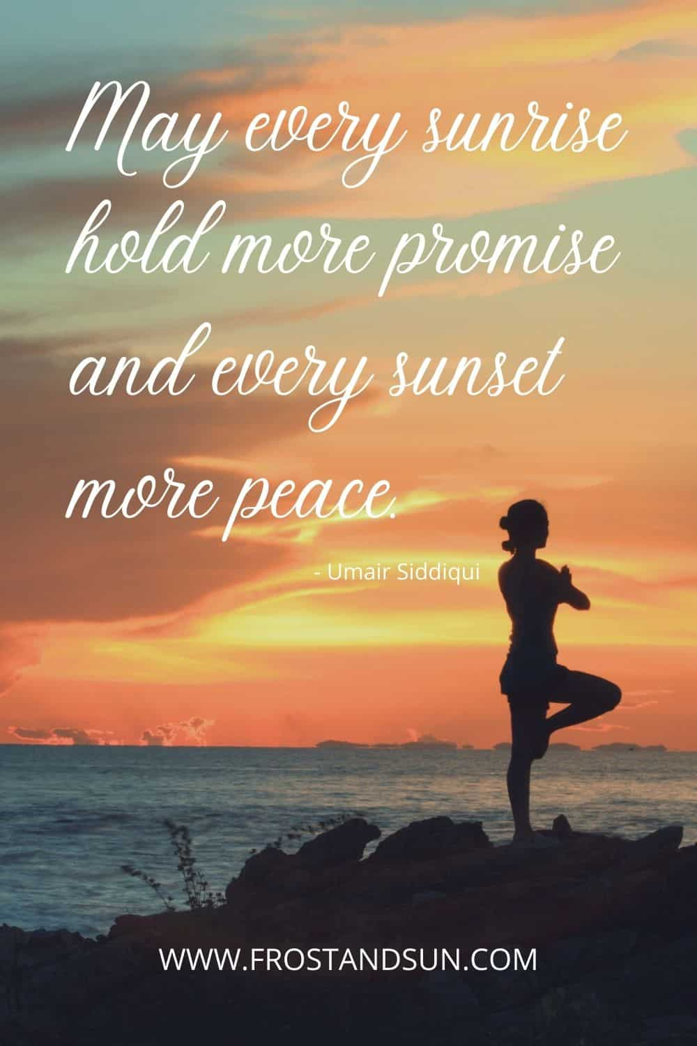 Black silhouette of a woman doing yoga during sunset. To the left reads: May every sunrise hold more promise and every sunset more peace.