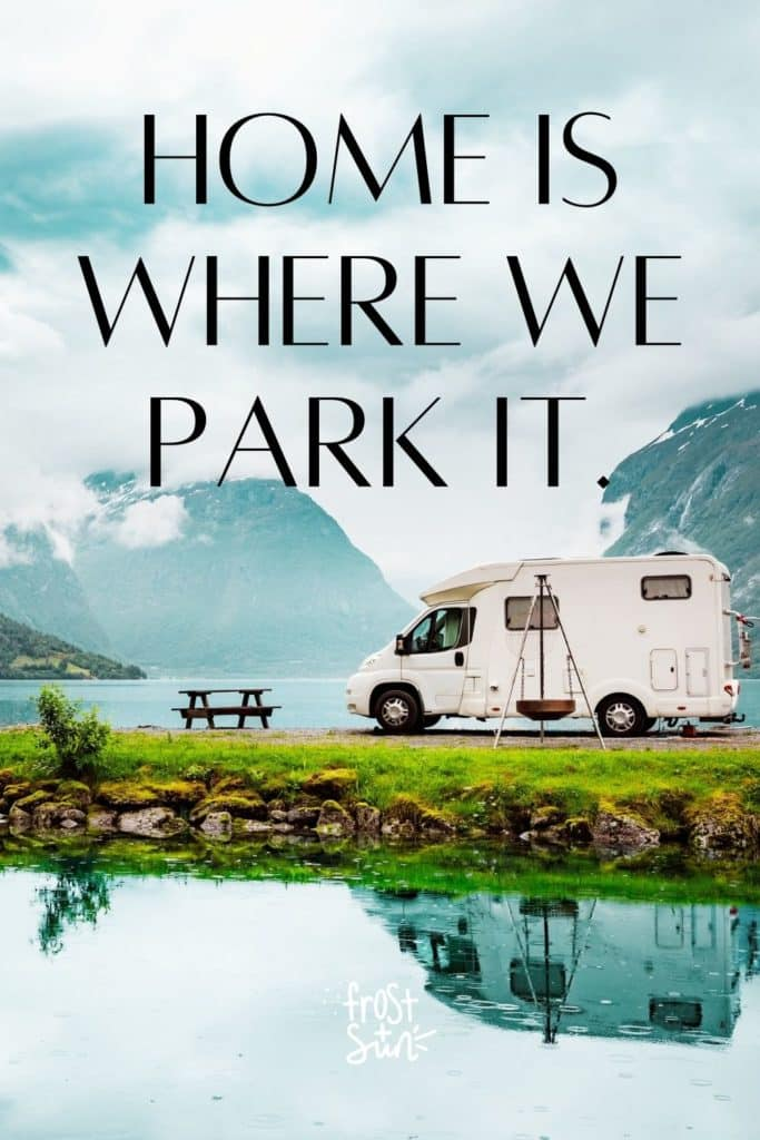 """Photo of an RV parked on a dirt road crossing over a lake. Text overlay reads """"Home is where we park it."""""""