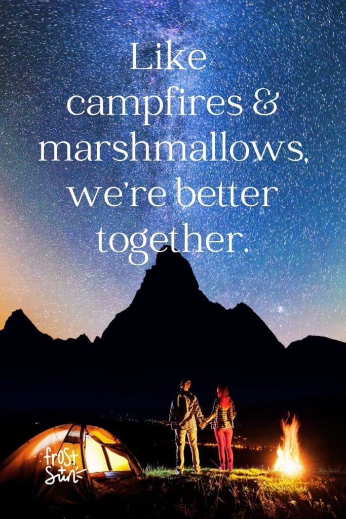 """Photo of a couple holding hands at their campsite looking up a the Milky Way galaxy. Text overlay reads """"Like campfires & marshmallows, we're better together."""""""